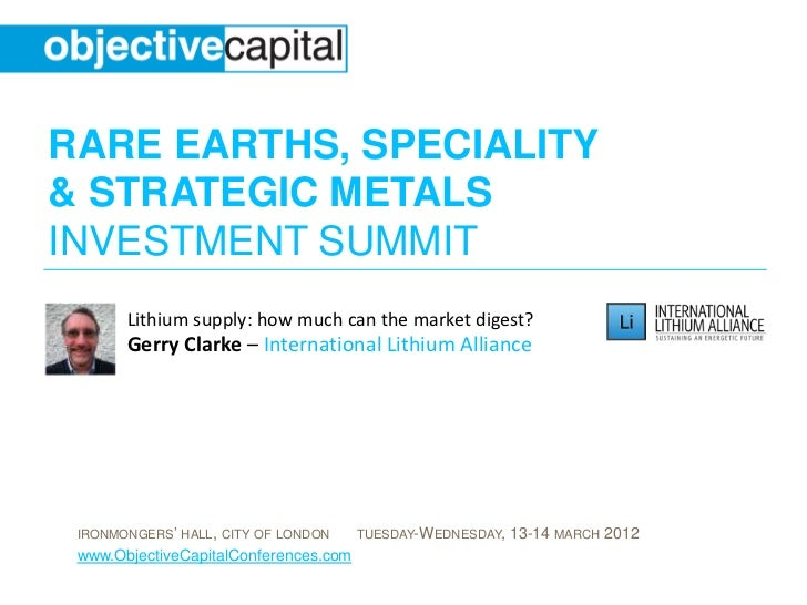RARE EARTHS, SPECIALITY& STRATEGIC METALSINVESTMENT SUMMIT       Lithium supply: how much can the market digest?       Ger...