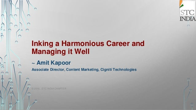 Inking a Harmonious Career and Managing it Well ~ Amit Kapoor Associate Director, Content Marketing, Cigniti Technologies ...