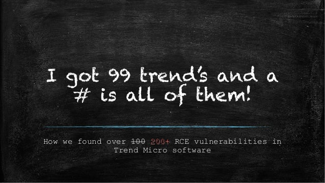 I got 99 trend's and a # is all of them! How we found over 100 RCE vulnerabilities in Trend Micro software