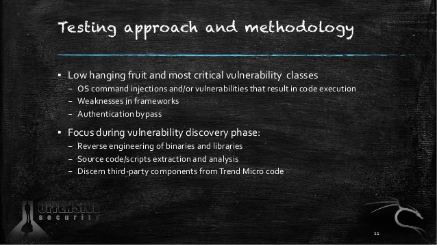 Testing approach and methodology ▪ Low hanging fruit and most critical vulnerability classes – OS command injections and/o...