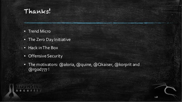 Thanks! ▪ Trend Micro ▪ The Zero Day Initiative ▪ Hack inThe Box ▪ Offensive Security ▪ The motivators: @aloria, @quine, @...