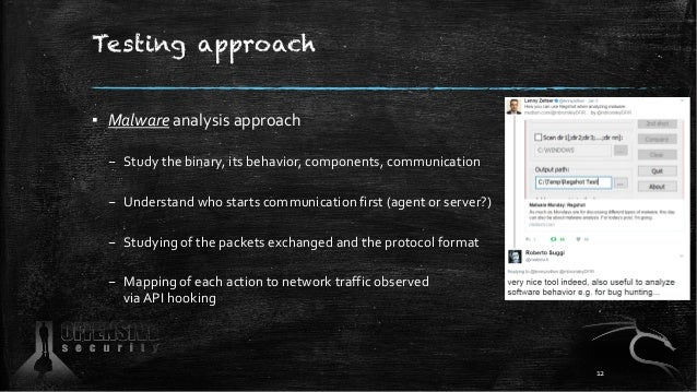 Testing approach ▪ Malware analysis approach – Study the binary, its behavior, components, communication – Understand who ...