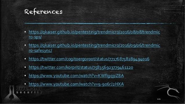 References ▪ https://qkaiser.github.io/pentesting/trendmicro/2016/08/08/trendmic ro-sps/ ▪ https://qkaiser.github.io/pente...