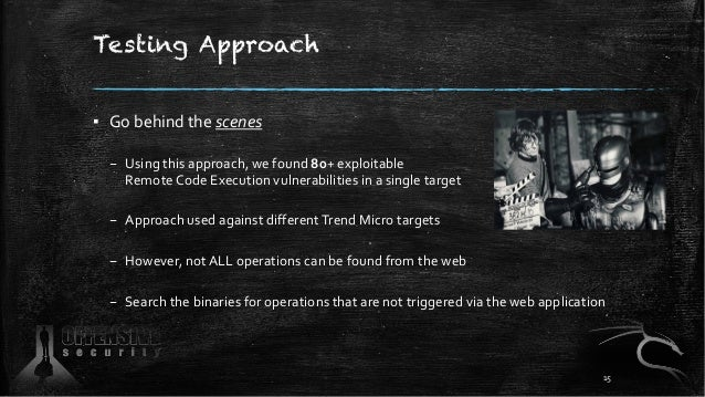 Testing Approach ▪ Go behind the scenes – Using this approach, we found 80+ exploitable Remote Code Execution vulnerabilit...