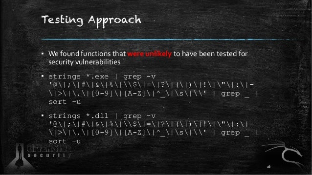 Testing Approach ▪ We found functions that were unlikely to have been tested for security vulnerabilities ▪ strings *.exe ...