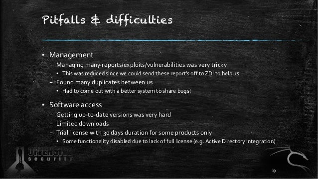 Pitfalls & difficulties ▪ Management – Managing many reports/exploits/vulnerabilities was very tricky ▪ This was reduced s...