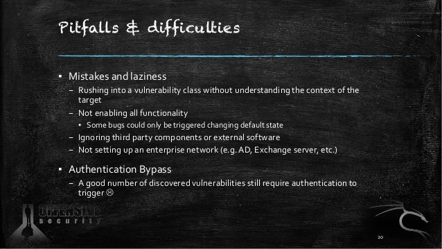 Pitfalls & difficulties ▪ Mistakes and laziness – Rushing into a vulnerability class without understanding the context of ...