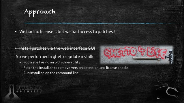 Approach ▪ We had no license… but we had access to patches ! ▪ Install patches via the web interface GUI So we performed a...