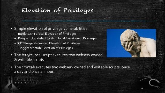 Elevation of Privileges ▪ Simple elevation of privilege vulnerabilities – ntpdate.sh rc.local Elevation of Privileges – Pr...