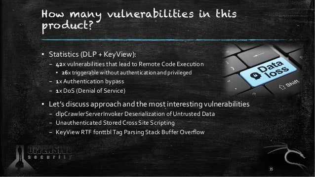 How many vulnerabilities in this product? ▪ Statistics (DLP + KeyView): – 42x vulnerabilities that lead to Remote Code Exe...