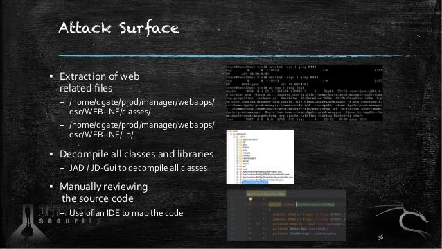 Attack Surface ▪ Extraction of web related files – /home/dgate/prod/manager/webapps/ dsc/WEB-INF/classes/ – /home/dgate/pr...