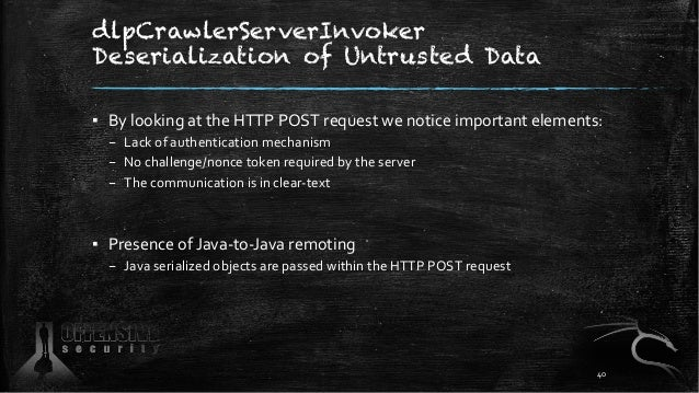 dlpCrawlerServerInvoker Deserialization of Untrusted Data ▪ By looking at the HTTP POST request we notice important elemen...