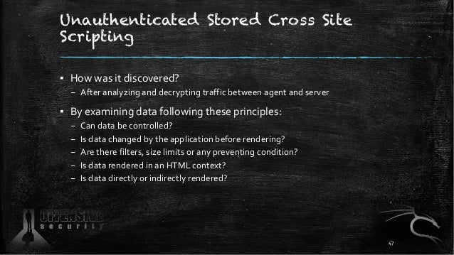 Unauthenticated Stored Cross Site Scripting ▪ How was it discovered? – After analyzing and decrypting traffic between agen...