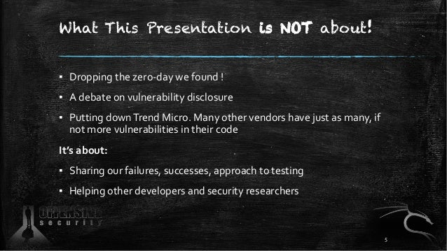 What This Presentation is NOT about! ▪ Dropping the zero-day we found ! ▪ A debate on vulnerability disclosure ▪ Putting d...