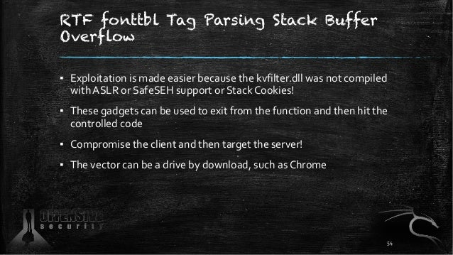RTF fonttbl Tag Parsing Stack Buffer Overflow ▪ Exploitation is made easier because the kvfilter.dll was not compiled with...