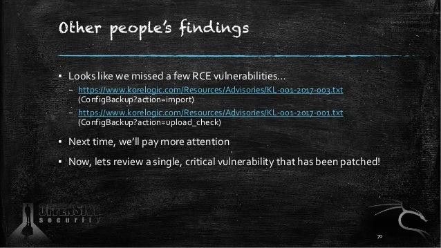 Other people's findings ▪ Looks like we missed a few RCE vulnerabilities… – https://www.korelogic.com/Resources/Advisories...