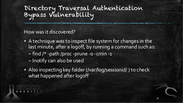 Directory Traversal Authentication Bypass Vulnerability How was it discovered? ▪ A technique was to inspect file system fo...