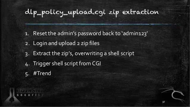 dlp_policy_upload.cgi zip extraction 1. Reset the admin's password back to 'admin123' 2. Login and upload 2 zip files 3. E...