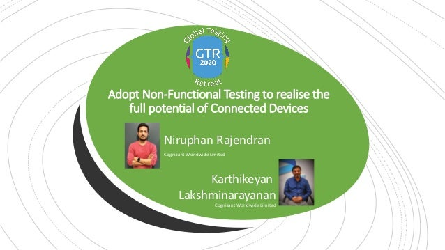 Adopt Non-Functional Testing to realise the full potential of Connected Devices Niruphan Rajendran Cognizant Worldwide Lim...