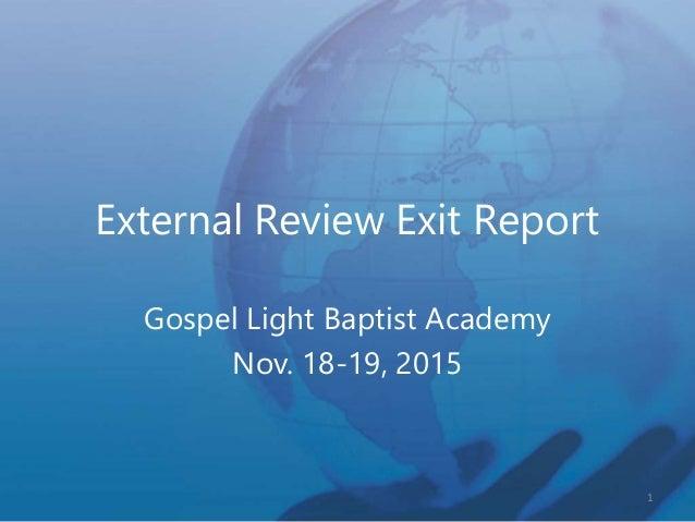 External Review Exit Report Gospel Light Baptist Academy Nov. 18-19, 2015 1