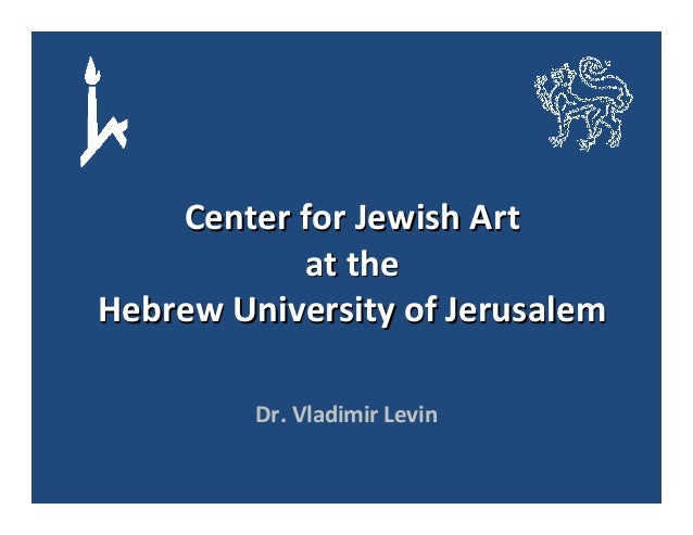 CenterforJewishArt atthe HebrewUniversityofJerusalem Dr.VladimirLevin