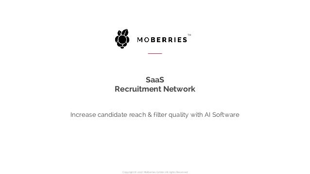 Increase candidate reach & filter quality with AI Software SaaS Recruitment Network TM Copyright © 2017 MoBerries GmbH, Al...