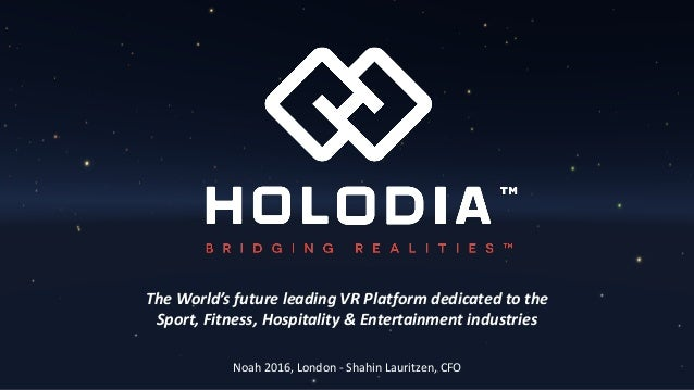 The	World's	future	leading	VR	Platform	dedicated	to	the	 Sport,	Fitness,	Hospitality	&	Entertainment	industries Noah	2016,...
