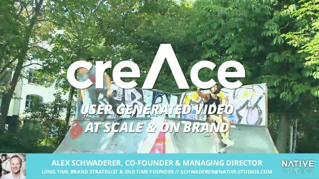 USER GENERATED VIDEO AT SCALE & ON BRAND ALEX SCHWADERER, CO-FOUNDER & MANAGING DIRECTOR LONG TIME BRAND STRATEGIST & 2ND ...
