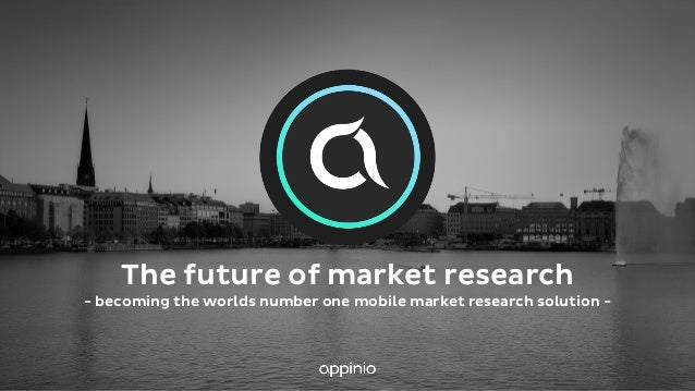 The future of market research - becoming the worlds number one mobile market research solution -