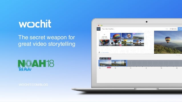 WOCHIT.COM/BLOG The secret weapon for great video storytelling