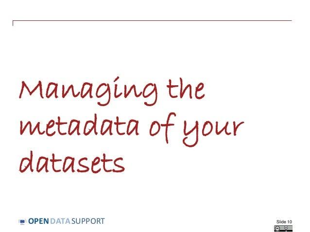 DATASUPPORTOPEN Managing the metadata of your datasets Slide 10