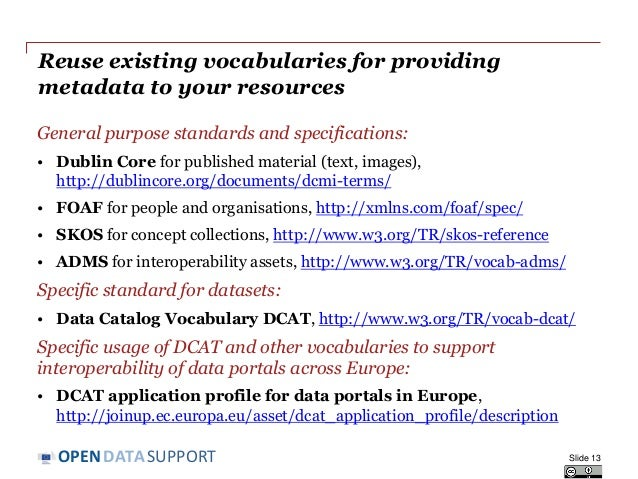 DATASUPPORTOPEN Reuse existing vocabularies for providing metadata to your resources General purpose standards and specifi...