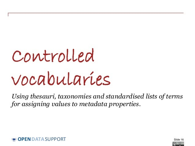 DATASUPPORTOPEN Controlled vocabularies Using thesauri, taxonomies and standardised lists of terms for assigning values to...