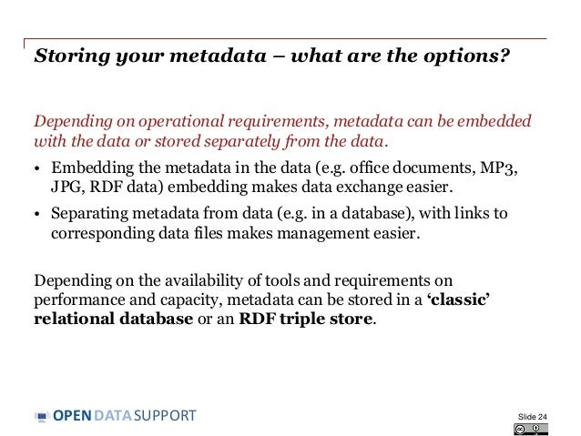 DATASUPPORTOPEN Storing your metadata – what are the options? Depending on operational requirements, metadata can be embed...