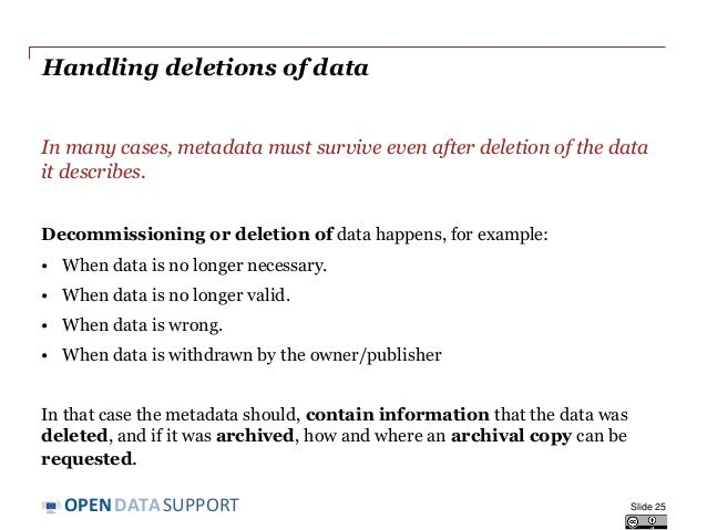 DATASUPPORTOPEN Handling deletions of data In many cases, metadata must survive even after deletion of the data it describ...