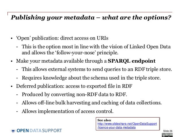 DATASUPPORTOPEN Publishing your metadata – what are the options? • 'Open' publication: direct access on URIs - This is the...