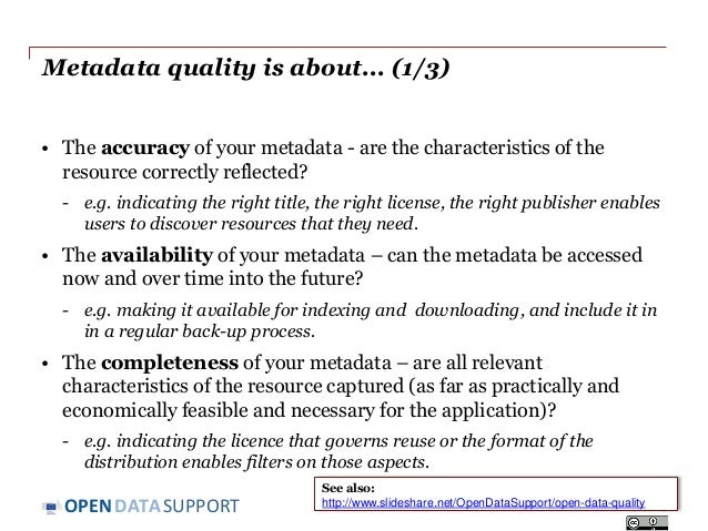 DATASUPPORTOPEN Metadata quality is about... (1/3) • The accuracy of your metadata - are the characteristics of the resour...
