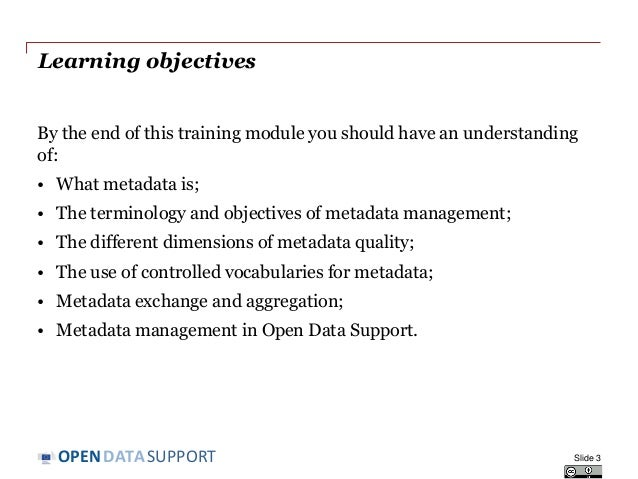 DATASUPPORTOPEN Learning objectives By the end of this training module you should have an understanding of: • What metadat...