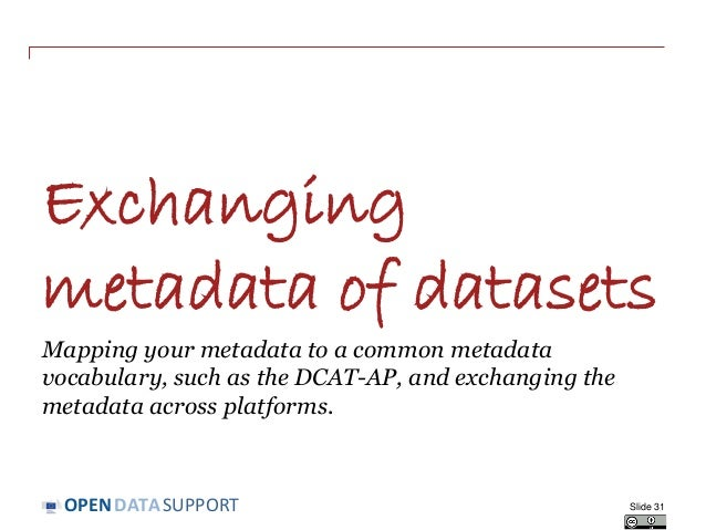 DATASUPPORTOPEN Exchanging metadata of datasets Mapping your metadata to a common metadata vocabulary, such as the DCAT-AP...