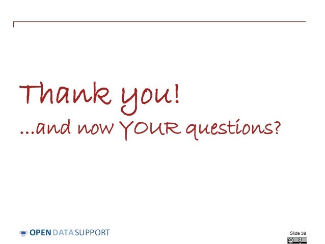 DATASUPPORTOPEN Thank you! ...and now YOUR questions? Slide 38