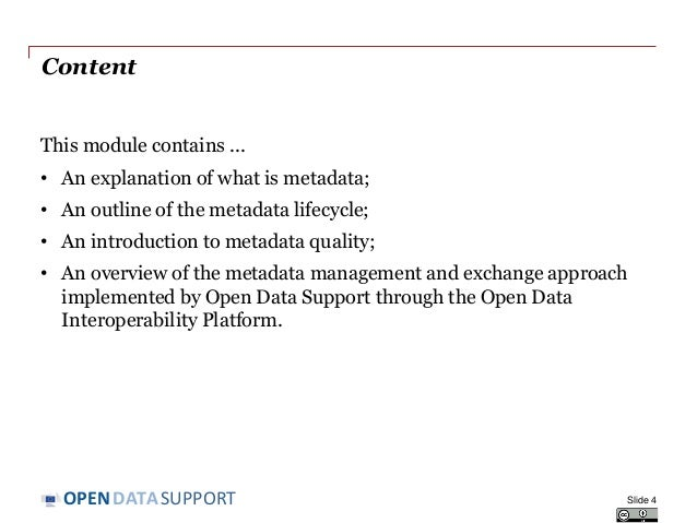 DATASUPPORTOPEN Content This module contains ... • An explanation of what is metadata; • An outline of the metadata lifecy...