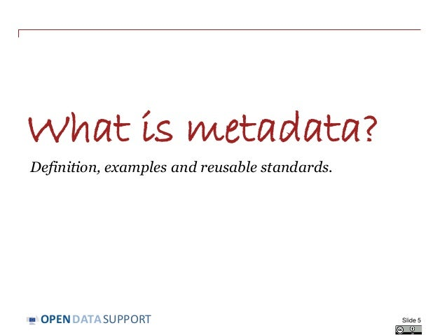 DATASUPPORTOPEN What is metadata? Definition, examples and reusable standards. Slide 5