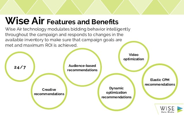 Wise Air Features and Benefits Wise Air technology modulates bidding behavior intelligently throughout the campaign and re...