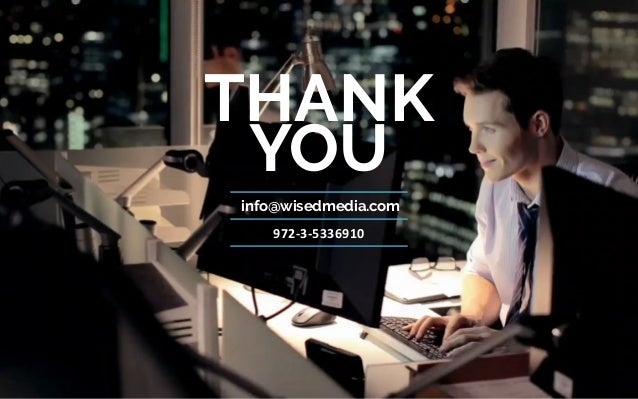 THANK YOU info@wisedmedia.com 972-3-5336910