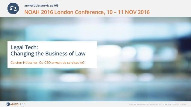 anwalt.de services AG | NOAH 2016 London Conference | NOV 2016 | page 1 NOAH 2016 London Conference, 10 – 11 NOV 2016 Lega...
