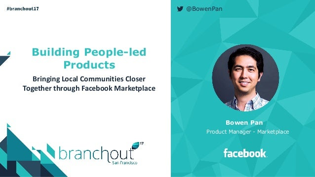 Building People-led Products Bringing	Local	Communities	Closer	 Together	through	Facebook	Marketplace Bowen Pan Product Ma...