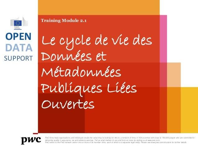DATA SUPPORT OPEN Training Module 2.1 Le cycle de vie des Données et Métadonnées Publiques Liées Ouvertes PwC firms help o...