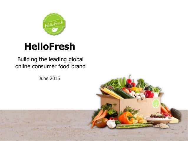 June 2015 HelloFresh Building the leading global online consumer food brand