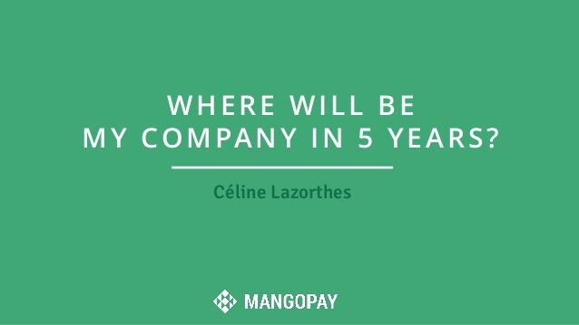 Céline Lazorthes WHERE WILL BE MY COMPANY IN 5 YEARS?